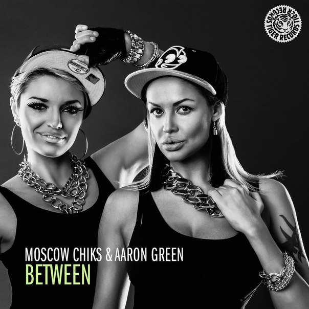 Moscow Chiks & Aaron Green - Between [TIGER1297BP]