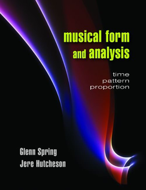 Musical Form and Analysis: Time, Pattern, Proportion by Glenn Spring