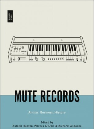 Mute Records The Historical and Artistic Contexts of Britain's Key Independent Record Label