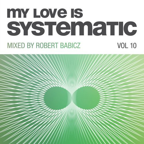 VA - My Love Is Systematic Vol 10 (Compiled and Mixed by Robert Babicz) [4056813085334]
