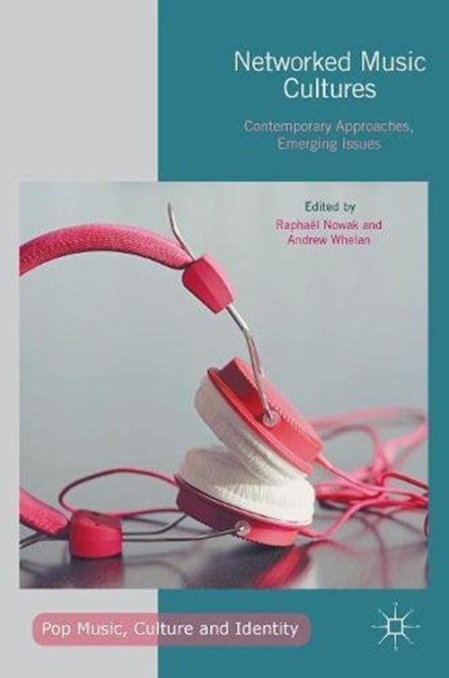 Networked Music Cultures: Contemporary Approaches, Emerging Issues