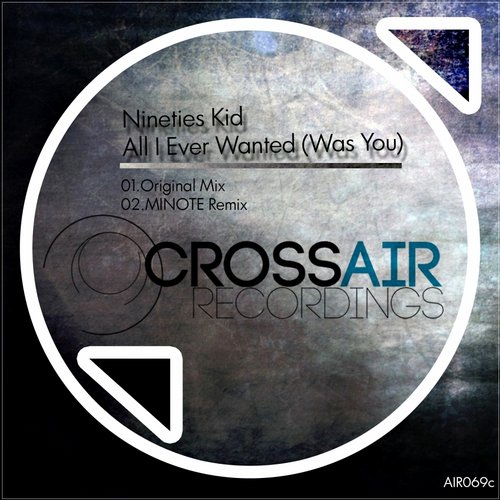 Nineties Kid - All I Ever Wanted (Was You) [AIR069C]