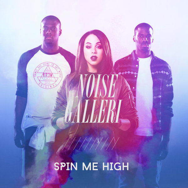 Noise Galleri - Spin Me High