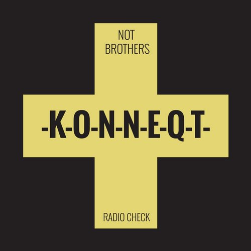 Not Brothers - Radio Check [KNQT 012]