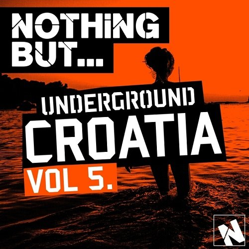 Nothing But Underground Croatia Vol.5