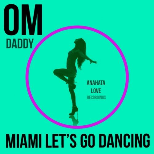 OM Daddy - Miami Let's Go Dancing [ANA052]