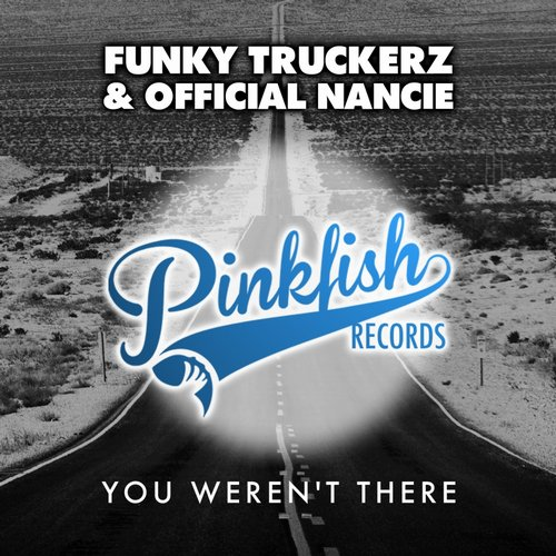 Official Nancie, The Funky Truckerz - You Weren't There [PFR 0032]
