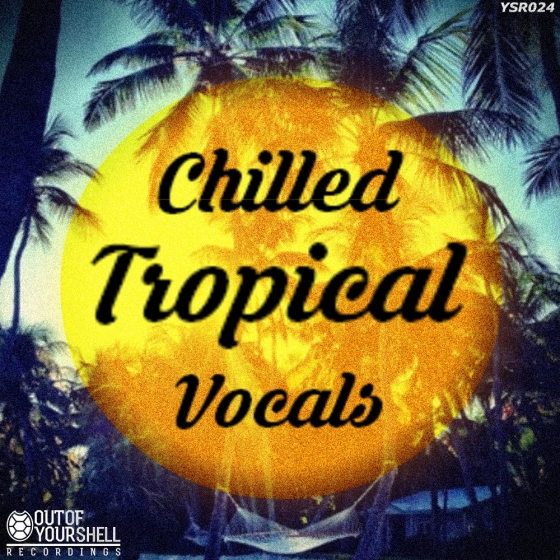 Out Of Your Shell Sounds Chilled Tropical Vocals WAV MiDi
