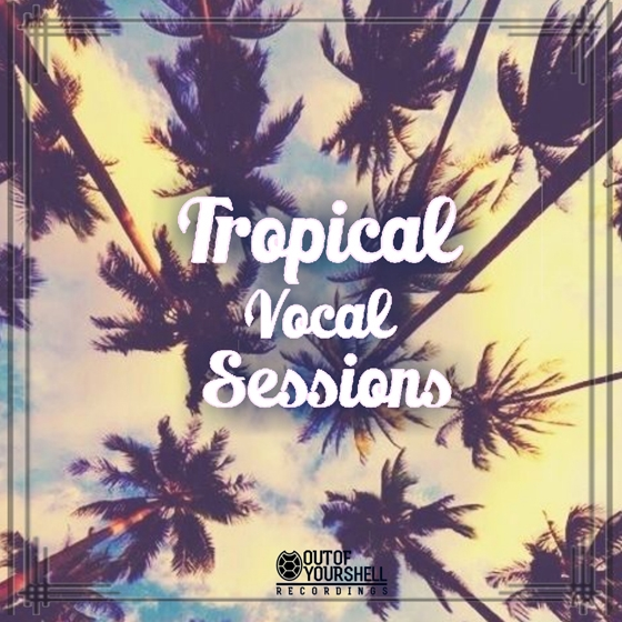 Out Of Your Shell Sounds Tropical Vocal Sessions WAV MiDi