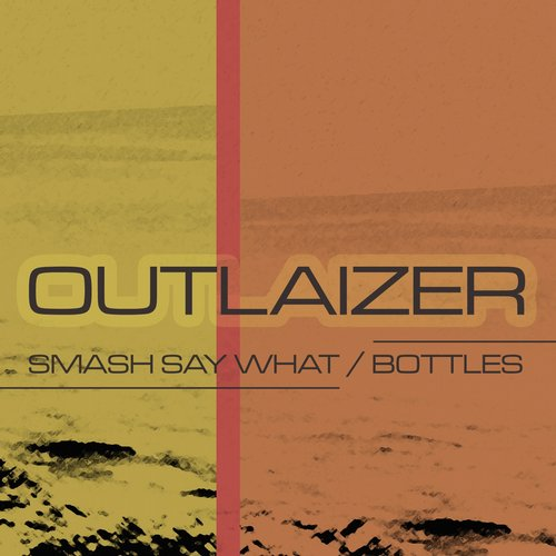 Outlaizer - Smash Say What / Bottles [QWICK 0515]