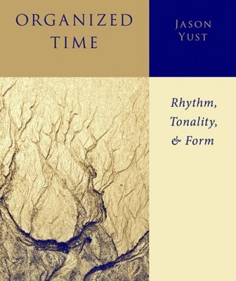 Oxford Studies in Music Theory Organized Time: Rhythm Tonality and Form