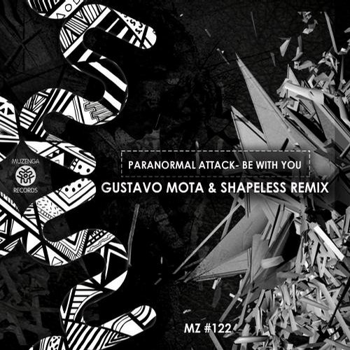 Paranormal Attack – Be With You (Gustavo Mota & Shapeless Remix) [MZ122]