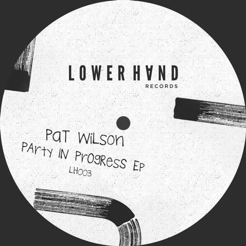 Pat Wilson - Party in Progress EP [LH003]
