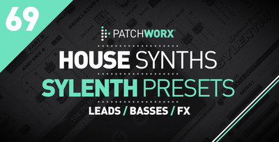 PatchWorx 69 House Synths For SYLENTH1 FXB FXP WAV MiDi-DISCOVER