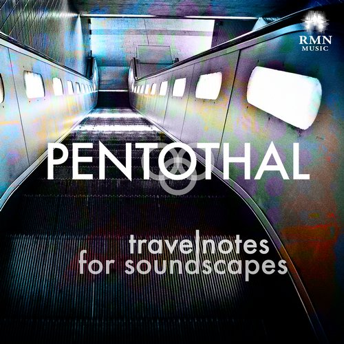 Pentothal - Travelnotes For Soundscapes [RMN 150801]