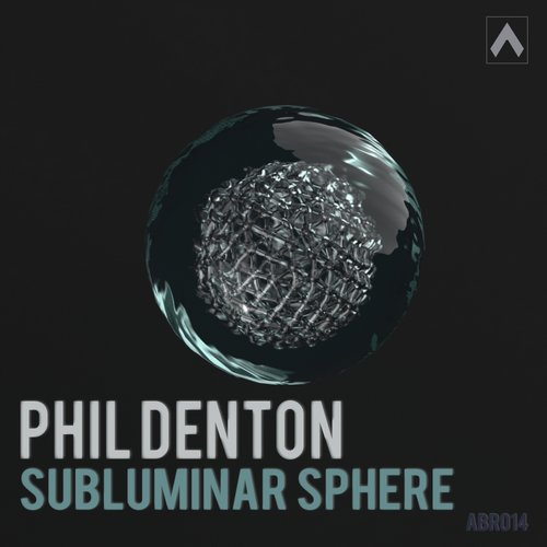 Phil Denton - Sublunary Sphere [ABR014]
