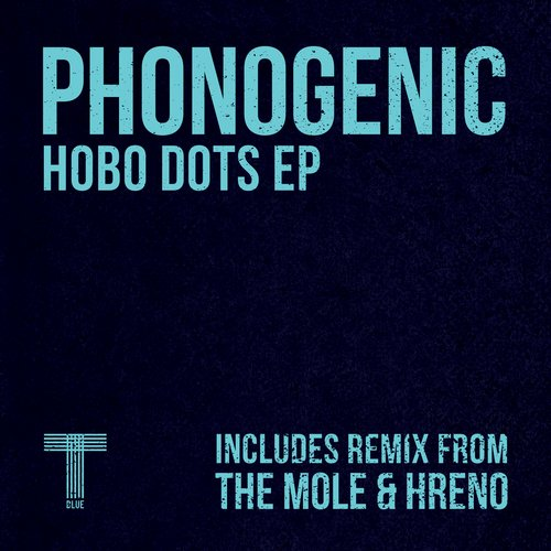 Phonogenic – Hobo Dots [TQR018]