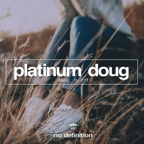 Platinum Doug – Take It Off [NDF091]