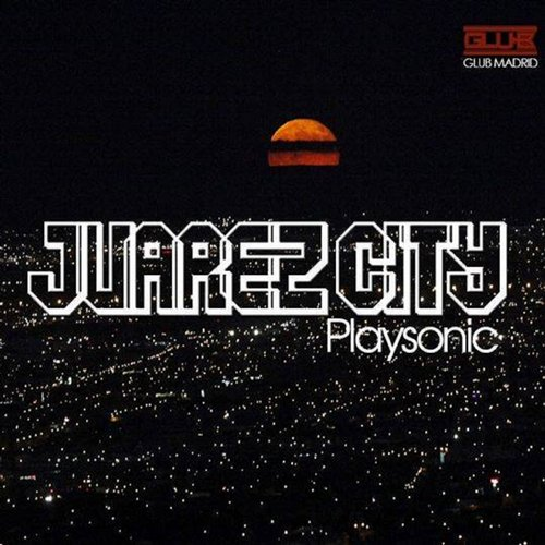 Playsonic - Juarez City [G 010]