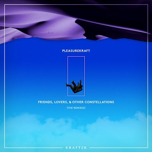 Pleasurekraft – Friends, Lovers, and Other Constellations (The Remixes) [KTK061]