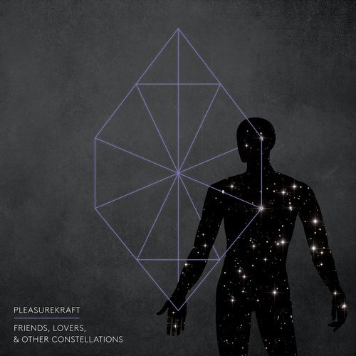 Pleasurekraft – Friends, Lovers, and Other Constellations