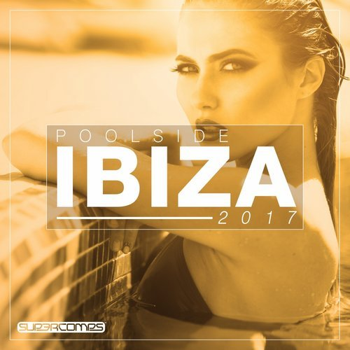 Poolside Ibiza 2017 [SUPERC372E]
