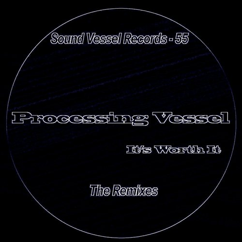 Processing Vessel - It's Worth It (The Remixes) [SVR55]