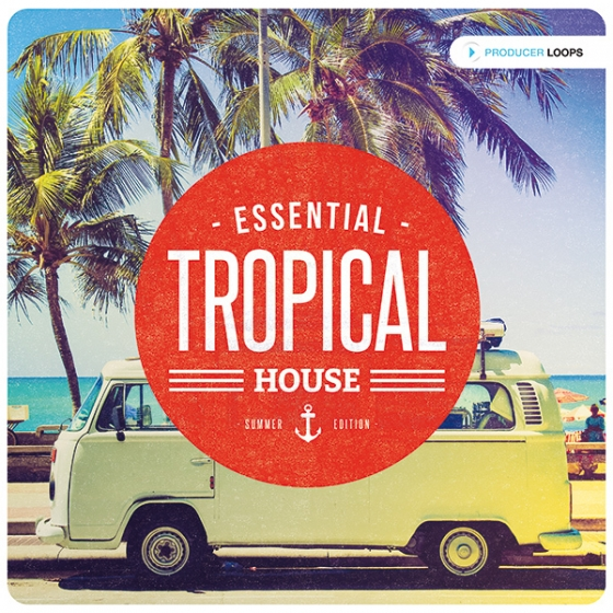 Producer Loops Essential Tropical House Summer Edition ACiD WAV MiDi