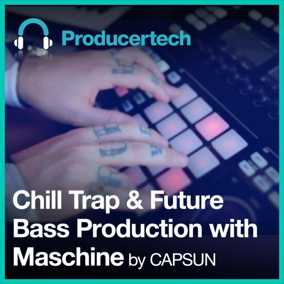 Producertech Chill Trap and Future Bass Production in Maschine TUTORiAL