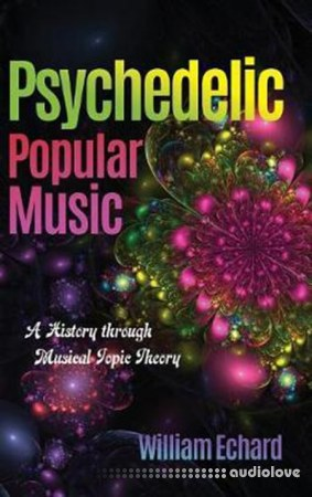 Psychedelic Popular Music A History Through Musical Topic Theory
