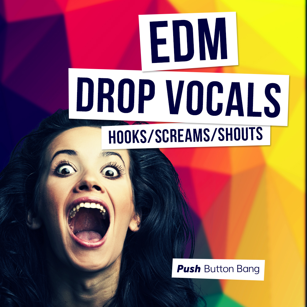 Push Button Bang EDM Drop Vocals Hooks Screams And Shouts