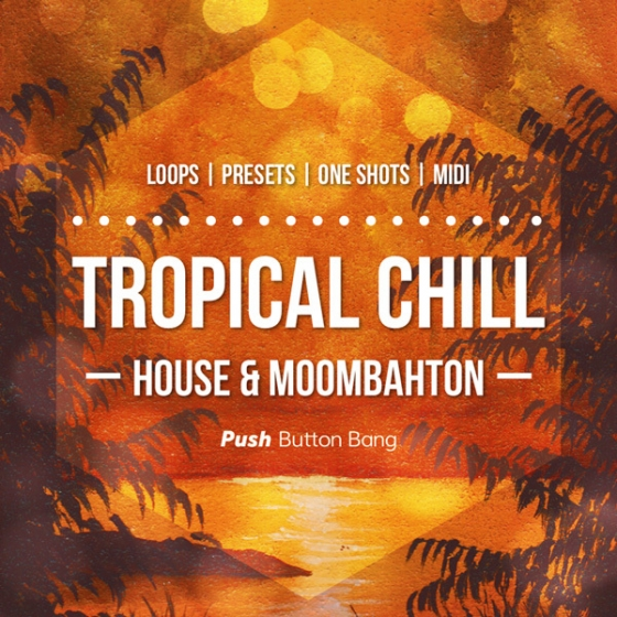 Push Button Bang Tropical Chill: House and Moombahton WAV MiDi Sylenth and Spire Presets