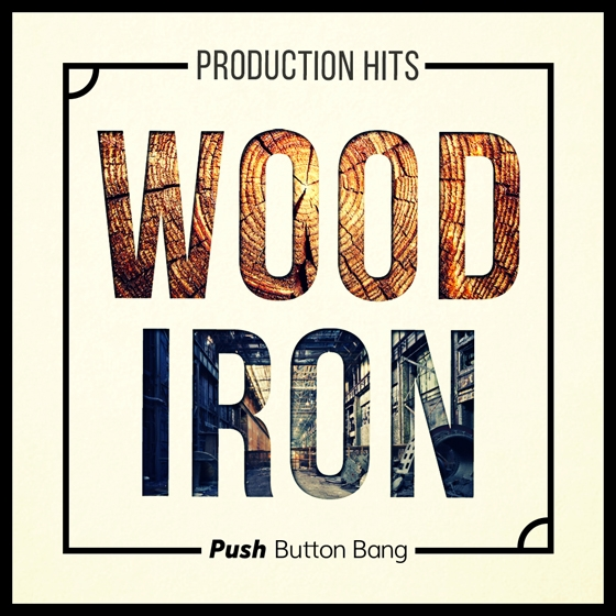 Push Button Bang Wood and Iron Production Hits WAV