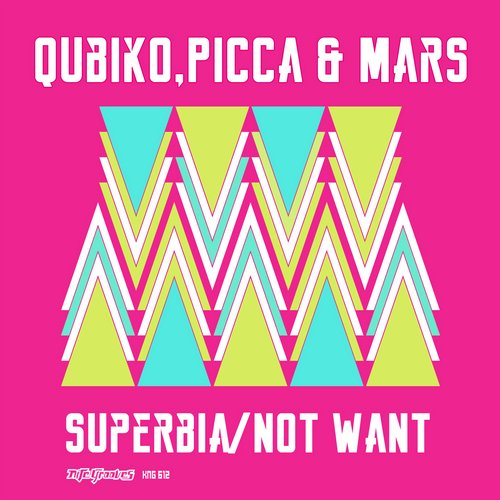 Qubiko, Picca, Mars - Superbia / Not Want [KNG612]
