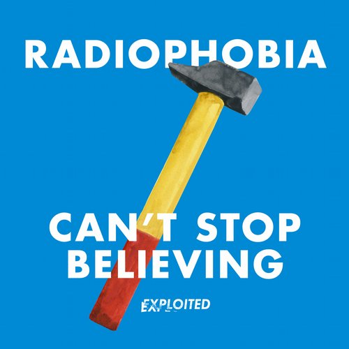 Radiophobia - Can't Stop Believing [EXPDIGITAL112]