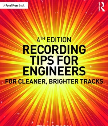 Recording Tips for Engineers For Cleaner Brighter Tracks Fourth Edition
