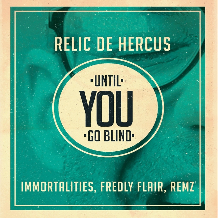 Relic De Hercus - Tentoez Records Presents Until You Go Blind [TETR 006_RELIC]