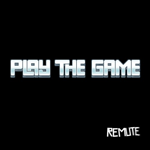 Remute – Play The Game [REMUTEGAMEX]