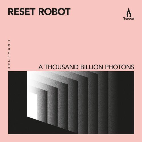 Reset Robot - A Thousand Billion Photons [TRUE1289]
