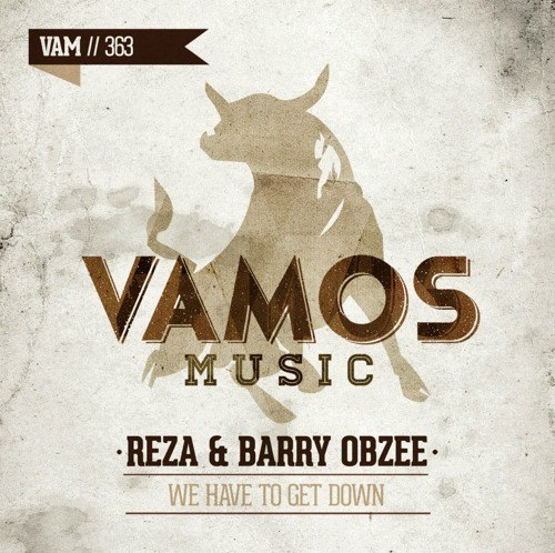 Reza & Barry Obzee - We Have To Get Down [VAM 363]