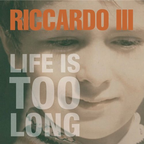 Riccardo III - Life Is Too Long - Single [RICCAR 5]