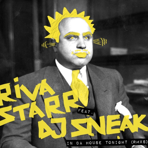 Riva Starr, DJ Sneak – In Da House Tonight (Remixes) [SNATCH070]