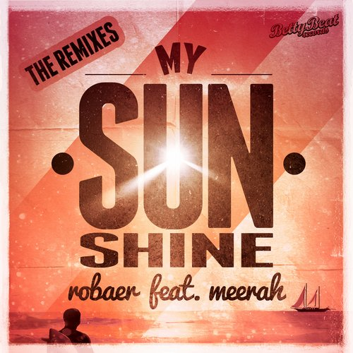 Robaer, MeeRah, Sonic Snares - My Sunshine (The Remixes) [BETTYBEAT 111]