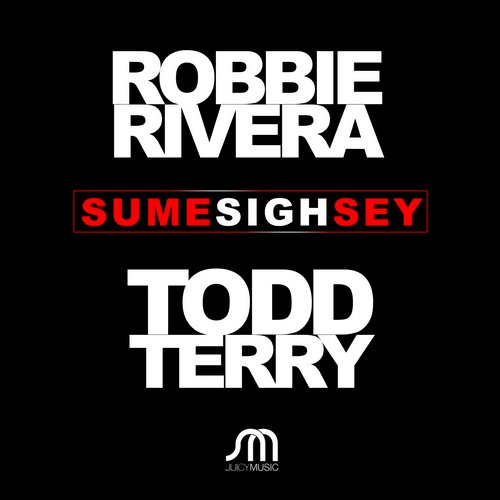 Robbie Rivera, Todd Terry - Sume Sigh Sey [JMD353]