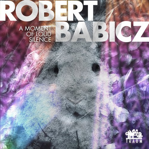 Robert Babicz – A Moment Of Loud Silence [TRAUMV203]