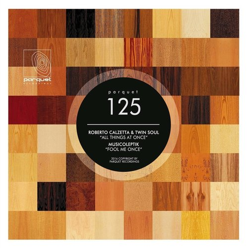 Roberto Calzetta & Twin Soul, Musicoleptik – All Things At Once / Fool Me Once [PARQUET125]