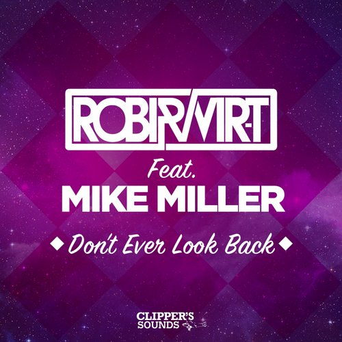 Robi & Vir-T - Don't Ever Look Back (feat. Mike Miller) [CSDA 1112]
