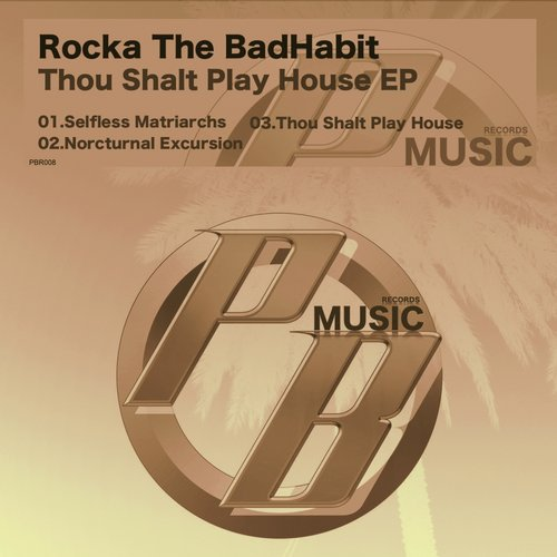 Rocka The BadHabit - Thou Shalt Play House [PBR008]