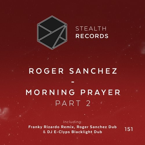 Roger Sanchez – Morning Prayer (Part 2) [STEALTH151]