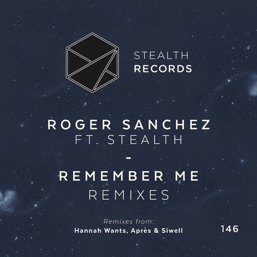 Roger Sanchez Feat. Stealth - Remember Me (Remixes) [STEALTH146]